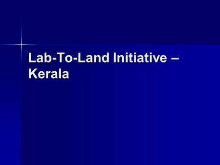 Lab-To-Land Initiative – Kerala. Progress so far Meeting convened by Principal Secretary, LSGD. Attended by Commissioner, RD; Director, SIRD; officers.