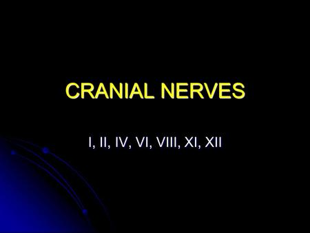CRANIAL NERVES I, II, IV, VI, VIII, XI, XII. Modalities SSS:Special Sensory: SSS:Special Sensory: Special senses derived from ectoderm: Sight, sound,