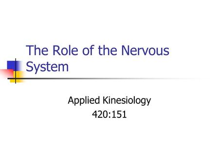 The Role of the Nervous System Applied Kinesiology 420:151.