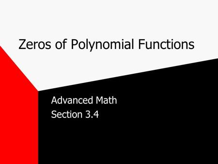 Zeros of Polynomial Functions Advanced Math Section 3.4.