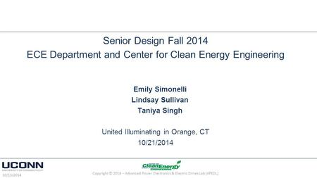 Senior Design Fall 2014 ECE Department and Center for Clean Energy Engineering Emily Simonelli Lindsay Sullivan Taniya Singh United Illuminating in Orange,