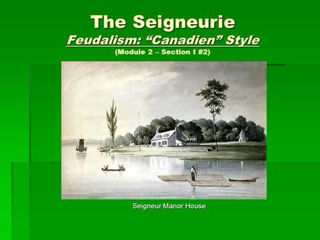 "The Seigneurie Feudalism: ""Canadien"" Style (Module 2 – Section I #2)"