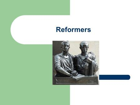 Reformers. Reverse 3-2-1 What did Tiberius Gracchus think caused Rome's problems? 1) What two solutions did Tiberius Gracchus have for Rome's Problems?