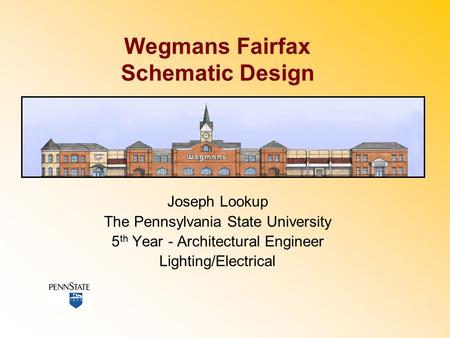 Wegmans Fairfax Schematic Design Joseph Lookup The Pennsylvania State University 5 th Year - Architectural Engineer Lighting/Electrical.