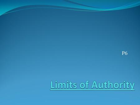 P6 Limits of Authority.