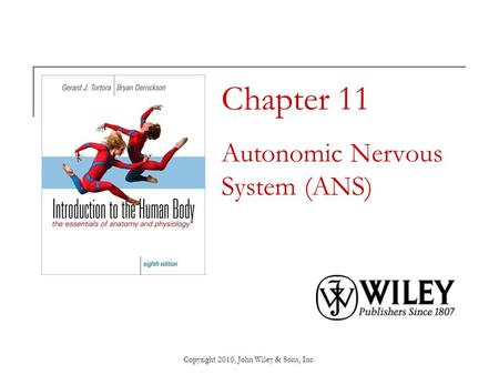 Copyright 2010, John Wiley & Sons, Inc. Chapter 11 Autonomic Nervous System (ANS)