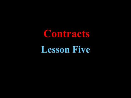 Contracts Lesson Five. Learning Objectives  Review meaning of leasehold estate.  Learn and understand lease rights.  Become familiar with the various.