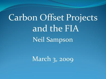 Carbon Offset Projects and the FIA Neil Sampson March 3, 2009.