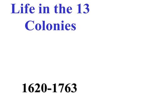 Life in the 13 Colonies 1620-1763. Section Two The Middle Colonies.