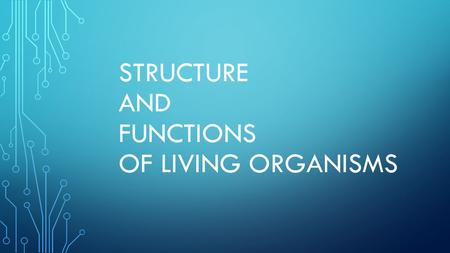STRUCTURE AND FUNCTIONS OF LIVING ORGANISMS. CELL Basic unit of structure and function of the life process.