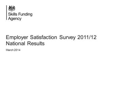 Employer Satisfaction Survey 2011/12 National Results March 2014.