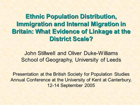 Ethnic Population Distribution, Immigration and Internal Migration in Britain: What Evidence of Linkage at the District Scale? John Stillwell and Oliver.