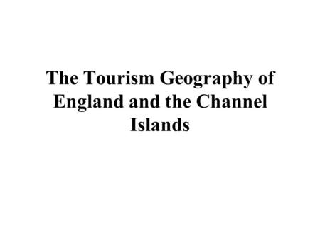 The Tourism Geography of England and the Channel Islands.