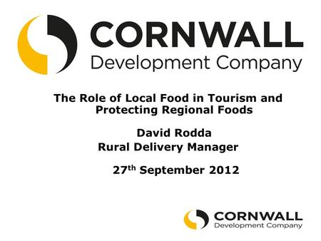 The Role of Local Food in Tourism and Protecting Regional Foods David Rodda Rural Delivery Manager 27 th September 2012.