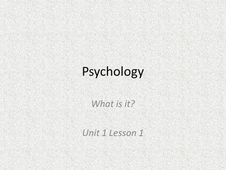 Psychology What is it? Unit 1 Lesson 1. Overview 1.Roots of Modern Psychology 2.Perspectives on Psychology.