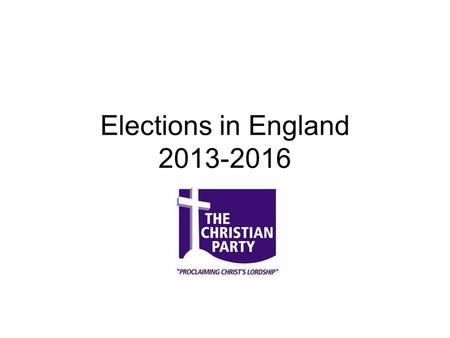 Elections in England 2013-2016. 33 County Councils - 2013 County Councils (33) 1. Buckinghamshire 2. Cambridgeshire 3. Cornwall * 4. County Durham* 5.