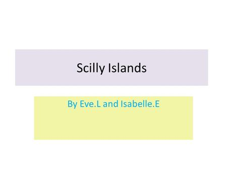 Scilly Islands By Eve.L and Isabelle.E. Tresco Less than 30 miles off the Cornwall long and a mile wide, Tresco is one of the five owned island which,