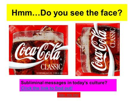 Hmm…Do you see the face? Subliminal messages in today's culture? Click the link to find out! Also, this link!