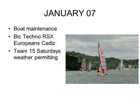 JANUARY 07 Boat maintenance Bic Techno RSX Europeans Cadiz Team 15 Saturdays weather permitting.