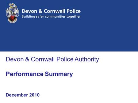 Devon & Cornwall Police Authority Performance Summary December 2010.