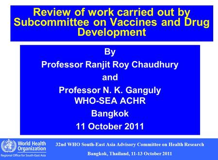 1 32nd WHO South-East Asia Advisory Committee on Health Research Bangkok, Thailand, 11-13 October 2011 Review of work carried out by Subcommittee on Vaccines.