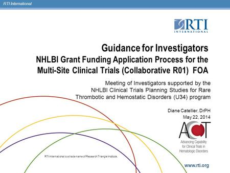 RTI International RTI International is a trade name of Research Triangle Institute. www.rti.org Guidance for Investigators NHLBI Grant Funding Application.