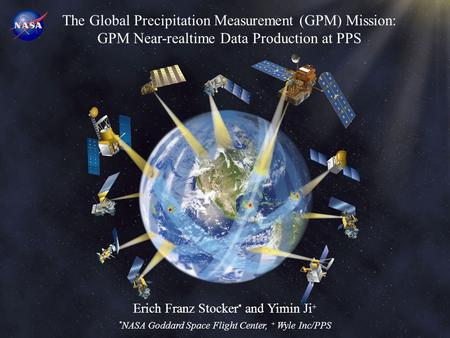 Erich Franz Stocker * and Yimin Ji + * NASA Goddard Space Flight Center, + Wyle Inc/PPS The Global Precipitation Measurement (GPM) Mission: GPM Near-realtime.