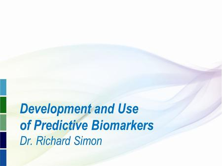 Development and Use of Predictive Biomarkers Dr. Richard Simon.