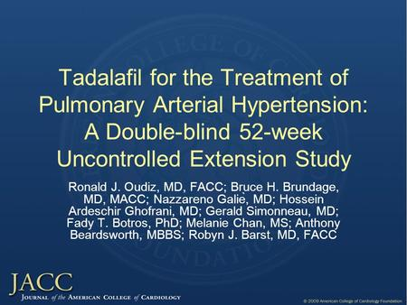 Tadalafil for the Treatment of Pulmonary Arterial Hypertension: A Double-blind 52-week Uncontrolled Extension Study Ronald J. Oudiz, MD, FACC; Bruce H.