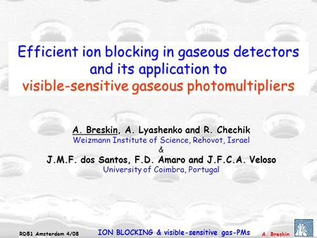 A. Breskin RD51 Amsterdam 4/08 ION BLOCKING & visible-sensitive gas-PMs Efficient ion blocking in gaseous detectors and its application to visible-sensitive.