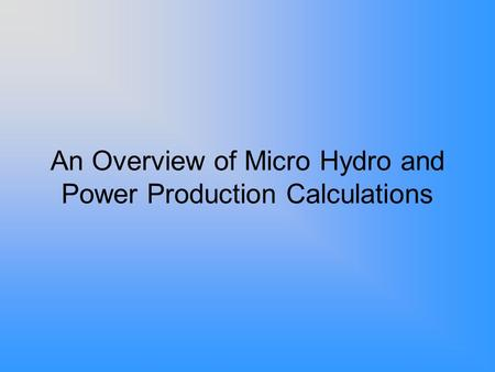An Overview of Micro Hydro and Power Production Calculations.