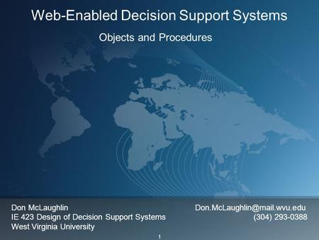 1 Web-Enabled Decision Support Systems Objects and Procedures Don McLaughlin IE 423 Design of Decision Support Systems (304)