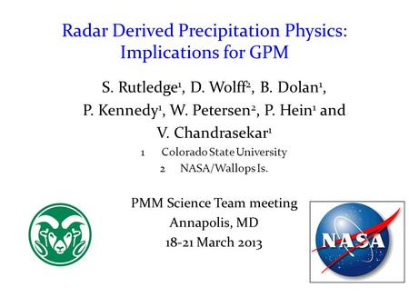 Radar Derived Precipitation Physics: Implications for GPM S. Rutledge 1, D. Wolff 2, B. Dolan 1, P. Kennedy 1, W. Petersen 2, P. Hein 1 and V. Chandrasekar.