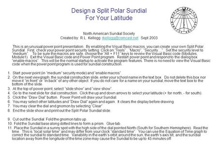 Design a Split Polar Sundial For Your Latitude North American Sundial Society Created by: R.L. Kellogg Sept