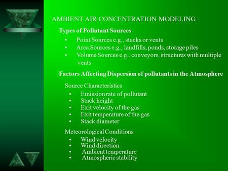 AMBIENT AIR CONCENTRATION MODELING Types of Pollutant Sources Point Sources e.g., stacks or vents Area Sources e.g., landfills, ponds, storage piles Volume.