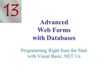 Advanced Web Forms with Databases Programming Right from the Start with Visual Basic.NET 1/e 13.