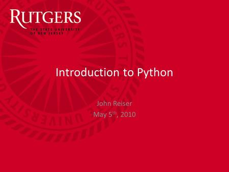 Introduction to Python John Reiser May 5 th, 2010.