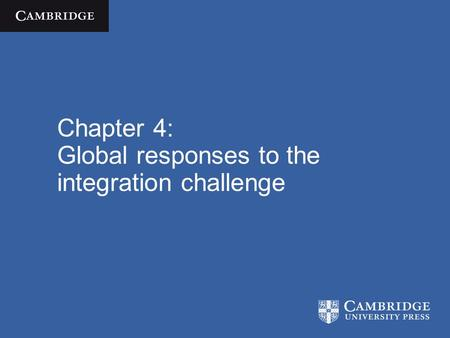 Chapter 4: Global responses to the integration challenge.