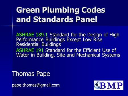 Green Plumbing Codes and Standards Panel ASHRAE 189.1 Standard for the Design of High Performance Buildings Except Low Rise Residential Buildings ASHRAE.