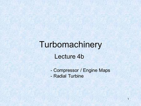 Turbomachinery Lecture 4b Compressor / Engine Maps Radial Turbine.