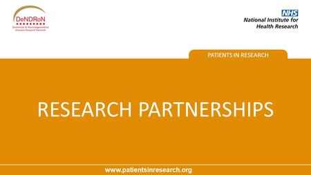 PATIENTS IN RESEARCH www.patientsinresearch.org RESEARCH PARTNERSHIPS.