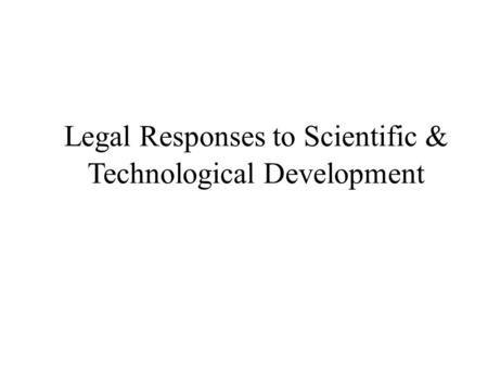 Legal Responses to Scientific & Technological Development.