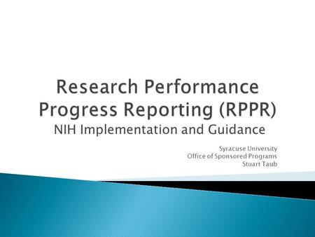 NIH Implementation and Guidance Syracuse University Office of Sponsored Programs Stuart Taub.