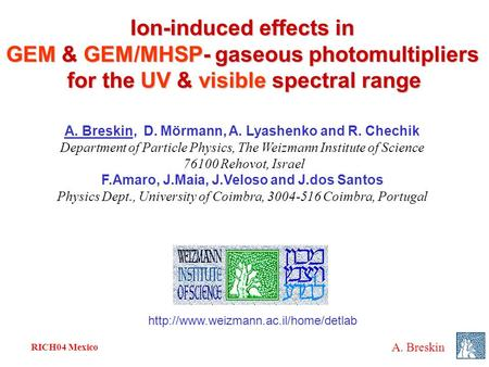 RICH04 Mexico A. Breskin Ion-induced effects in GEM & GEM/MHSP- gaseous photomultipliers for the UV & visible spectral range