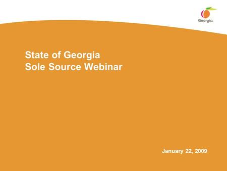 State of Georgia Sole Source Webinar January 22, 2009.