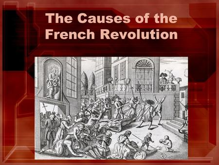 The Causes of the French Revolution. The French Revolution In the 1770's France was ruled by the Old Regime. Under this system there were three social.
