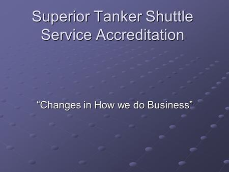 "Superior Tanker Shuttle Service Accreditation ""Changes in How we do Business"""