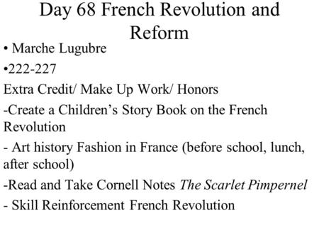 Day 68 French Revolution and Reform Marche Lugubre 222-227 Extra Credit/ Make Up Work/ Honors -Create a Children's Story Book on the French Revolution.