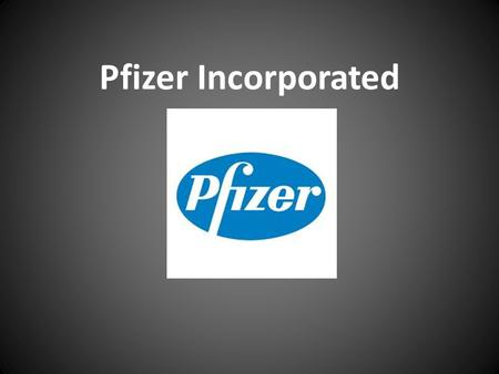 Pfizer Incorporated. Beginning Founded by cousins Charles Pfizer and Charles Erhart in 1849 Goal Discover and develop new and better ways to prevent and.