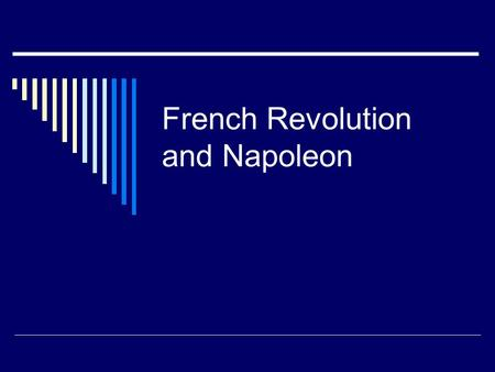 French Revolution and Napoleon. French Revolution  Society Divided  First Estate Clergy  Owned 10% of land  Ran schools, hospitals and orphanages.